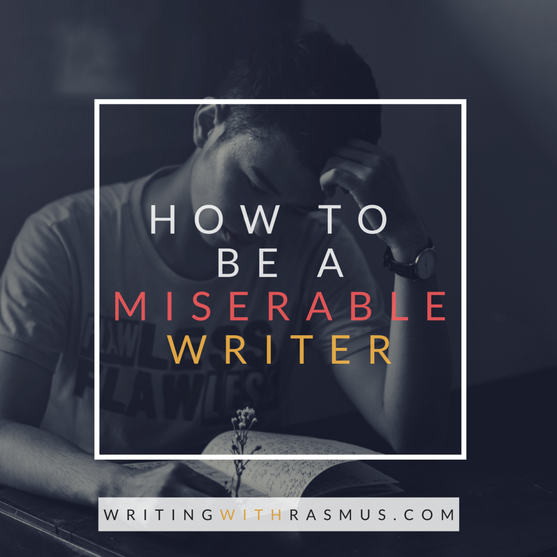How to be a miserable writer